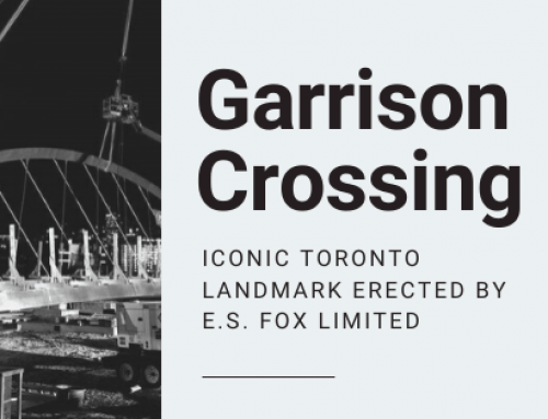 Garrison Crossing – Iconic Toronto Landmark erected by E.S. Fox Limited.