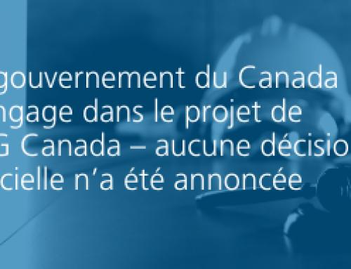 Le gouvernement du Canada s'engage dans le projet de LNG Canada – aucune décision officielle n'a été annoncée