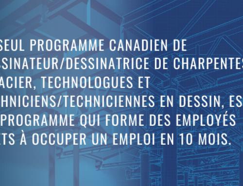 Le seul programme canadien de dessinateur/dessinatrice de charpentes en acier, technologues et techniciens/techniciennes en dessin, est un programme qui forme des employés prêts à occuper un emploi en 10 mois.