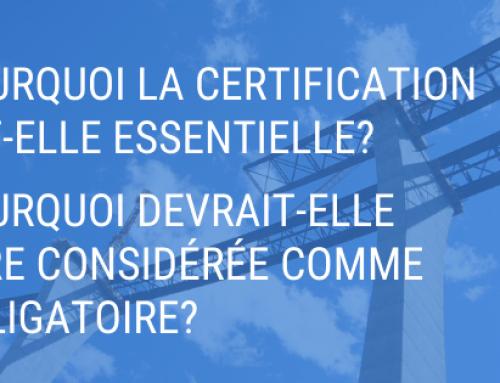 Pourquoi la certification est-elle essentielle? Pourquoi devrait-elle être considérée comme obligatoire?